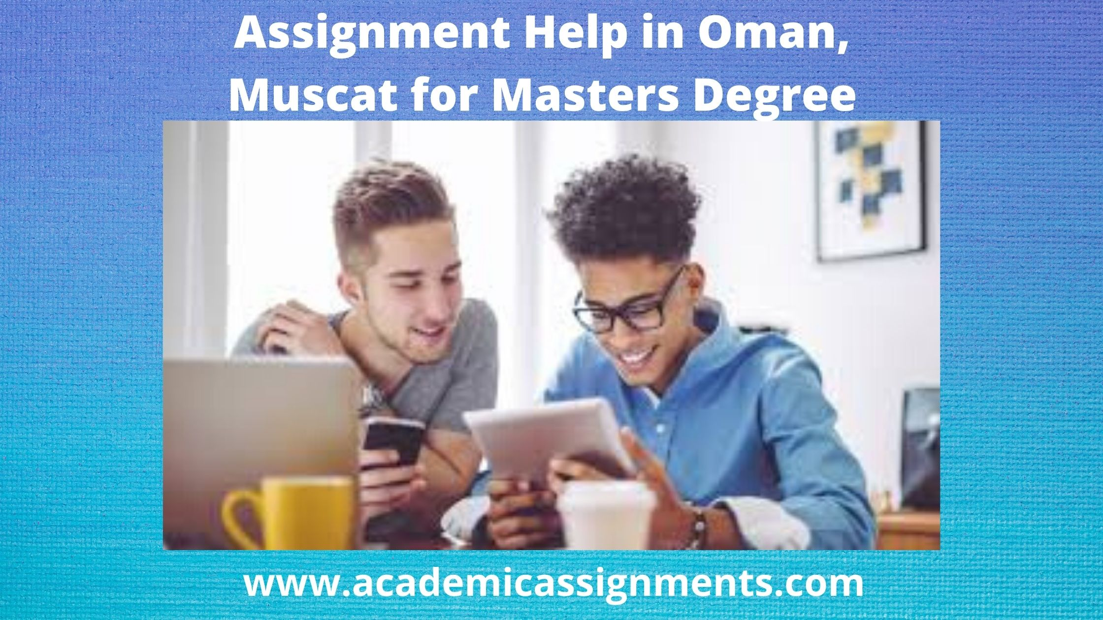 Assignment Help in Oman, Muscat for Masters Degree