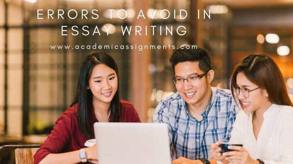 Errors to avoid in Essay Writing by Academic Assignments an Assignment Writing Service Company