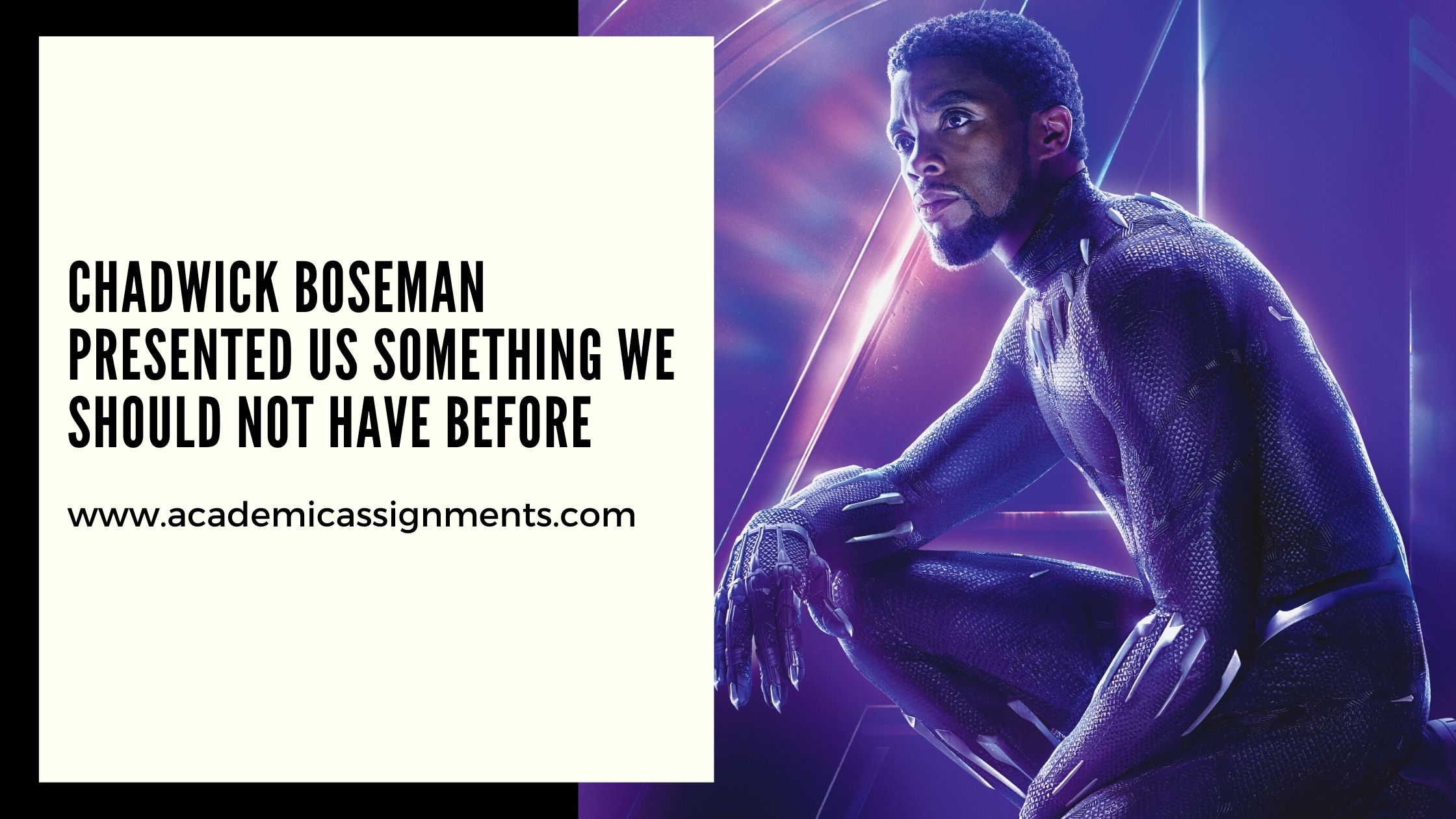 Chadwick Boseman Presented Us Something We Should Not Have Before