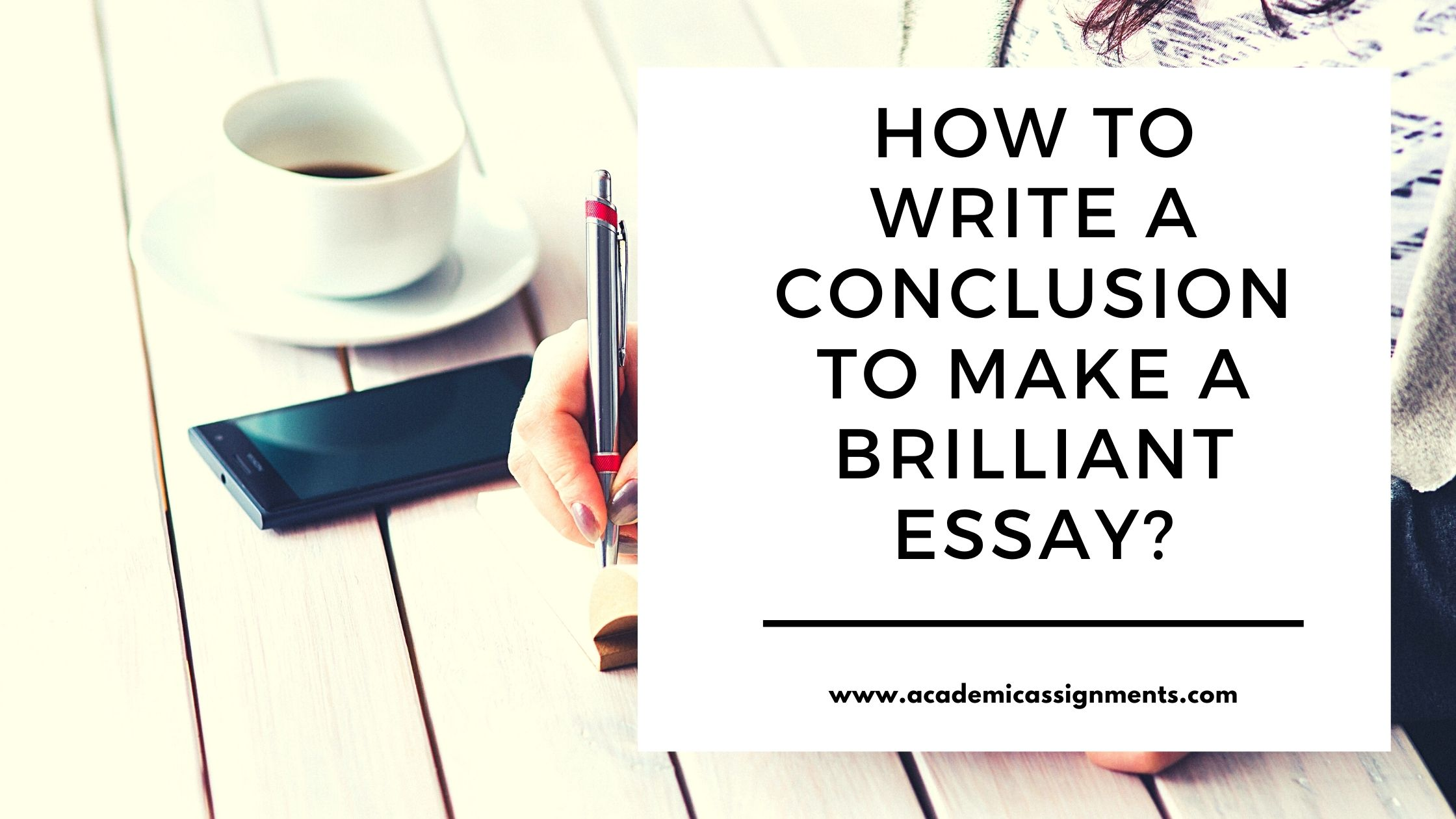 How to Write a Conclusion to Make A Brilliant Essay